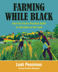 Farming While Black Soul Fire Farm's Practical Guide to Liberation on the Land