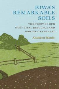 Iowa's Remarkable Soils by Kathleen Woida